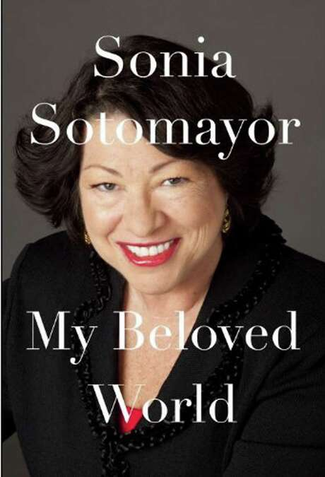 MY BELOVED WORLD, by Sonia Sotomayor; $27.95 Product Details Hardcover: 336 pages Publisher: Knopf; First Edition edition (January 15, 2013) Language: English ISBN-10: 0307594882 ISBN-13: 978-0307594884