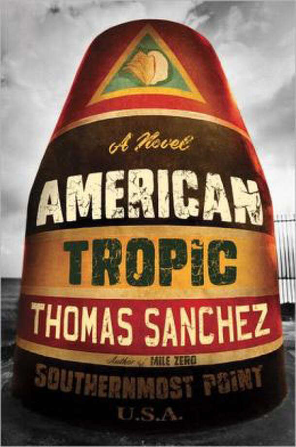 """American Tropic,"" Thomas Sanchez's first novel in nearly a decade, is a slender, power-packed book set in his beloved Key West, that puts the writer squarely in a new group of eco-thriller authors."