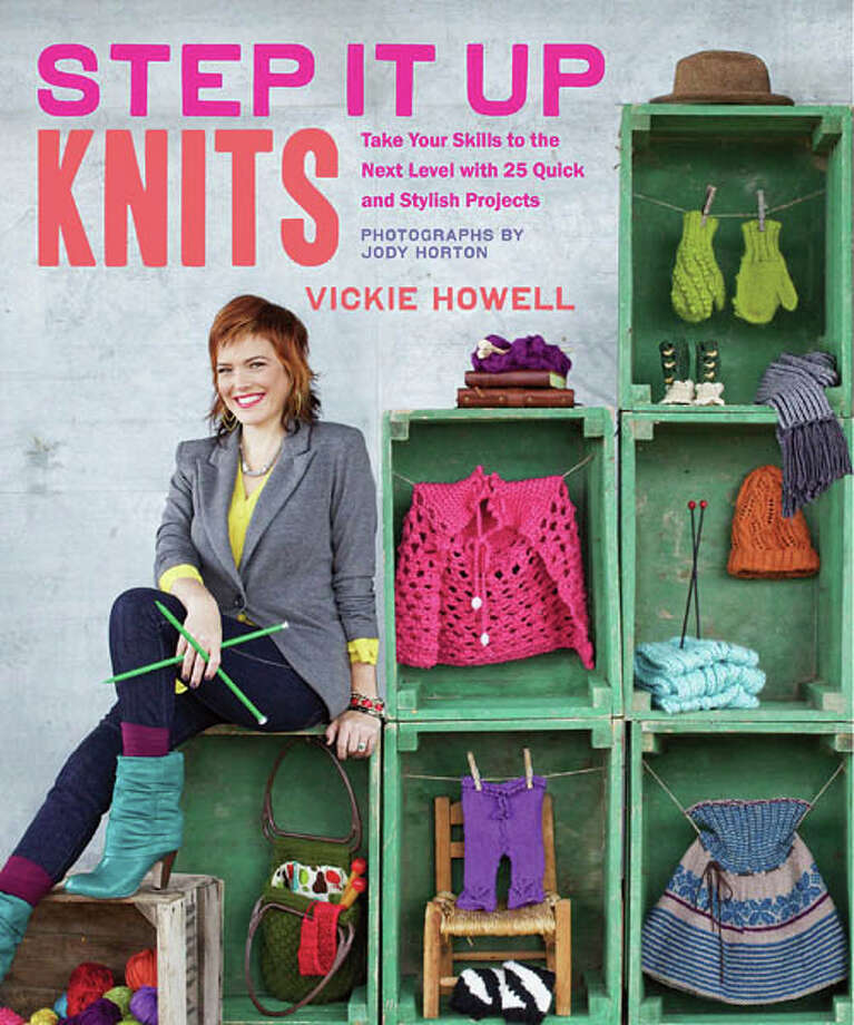 Step It Up Knits, Take Your Skills to the Next Level with 25 Quick and Stylish Projects, by Vickie Howell, photography by Jody Horton, Chronicle Books, 144 pages, $22.95