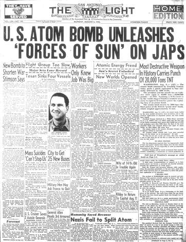 "MONDAY, AUG. 6, 1945: The United States drops the first of two atomic bombs on Japan, in Hiroshima. A headline in the Light declares the weapon to be the equivalent of ""20,000 tons TNT."" A second bomb would be dropped on Nagasaki three days later. Photo: San Antonio Light Archives"