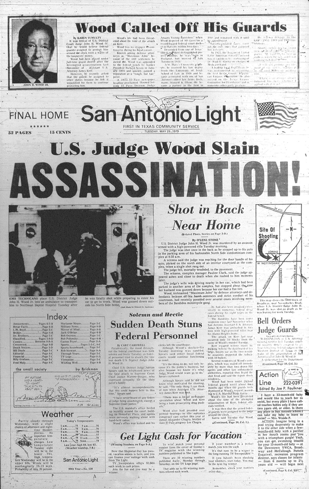 TUESDAY, MAY 29, 1979: U.S. District Judge John H. Wood Jr. is assassinated near his home in San Antonio. Wood is the first federal judge killed in the 20th Century. Hitman Charles Harrelson, estranged father of actor Woody Harrelson, is later convicted of the murder.