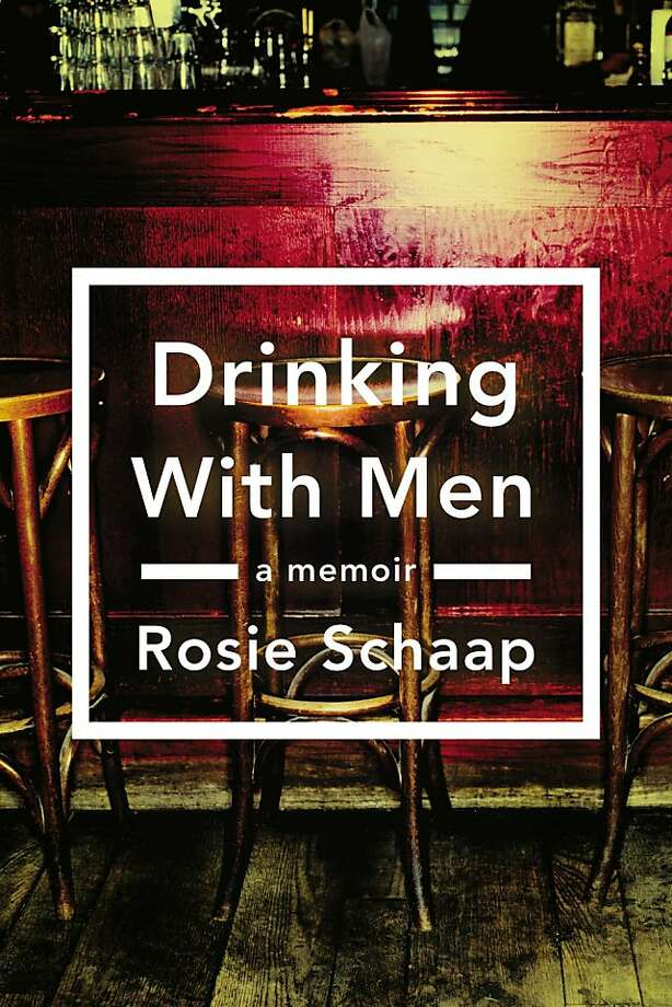 Drinking With Men, by Rosie Schaap Photo: Riverhead