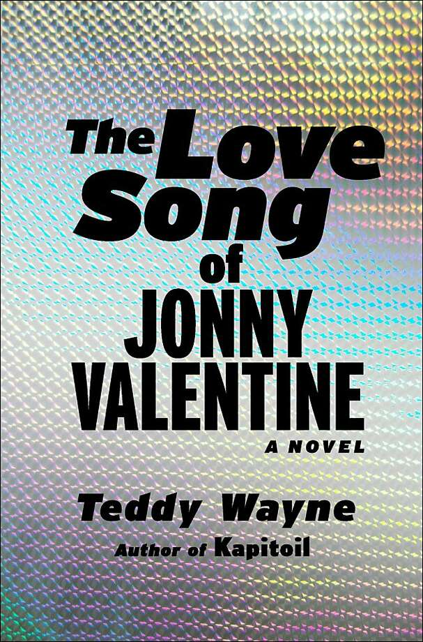 The Love Song of Jonny Valentine, bu Teddy Wayne Photo: Free Press