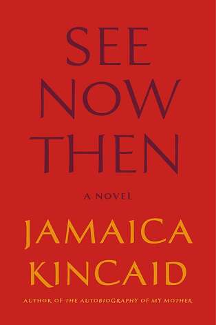 See Now Then, by Jamaica Kincaid Photo: Farrar, Straus And Giroux