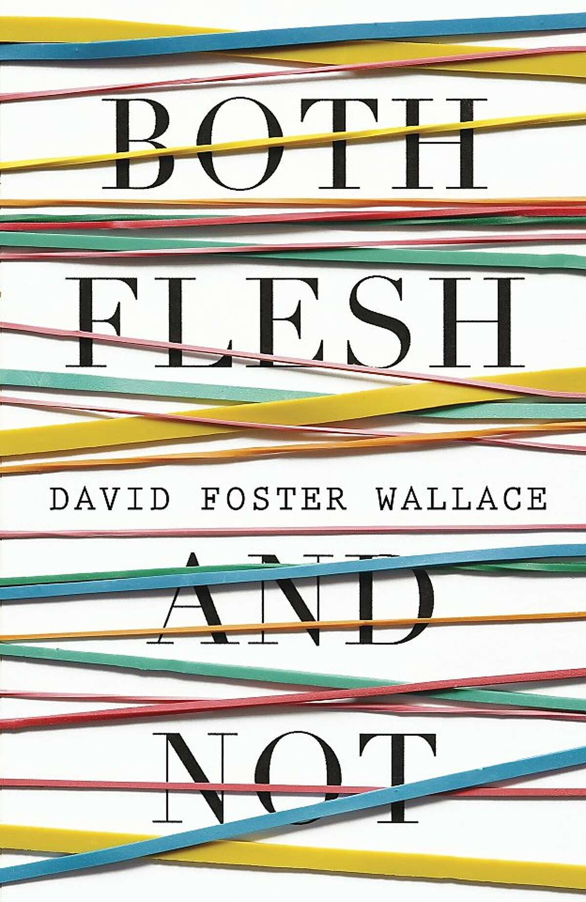 Both Flesh and Not, by David Foster Wallace
