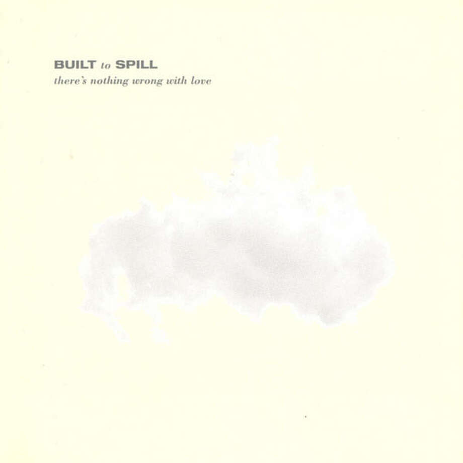 Built to Spill – There's Nothing Wrong With Love: The second release from the band, this record was ranked by Pitchfork.com at No. 24 on their Top 100 Albums of the 90s list. (Album cover)