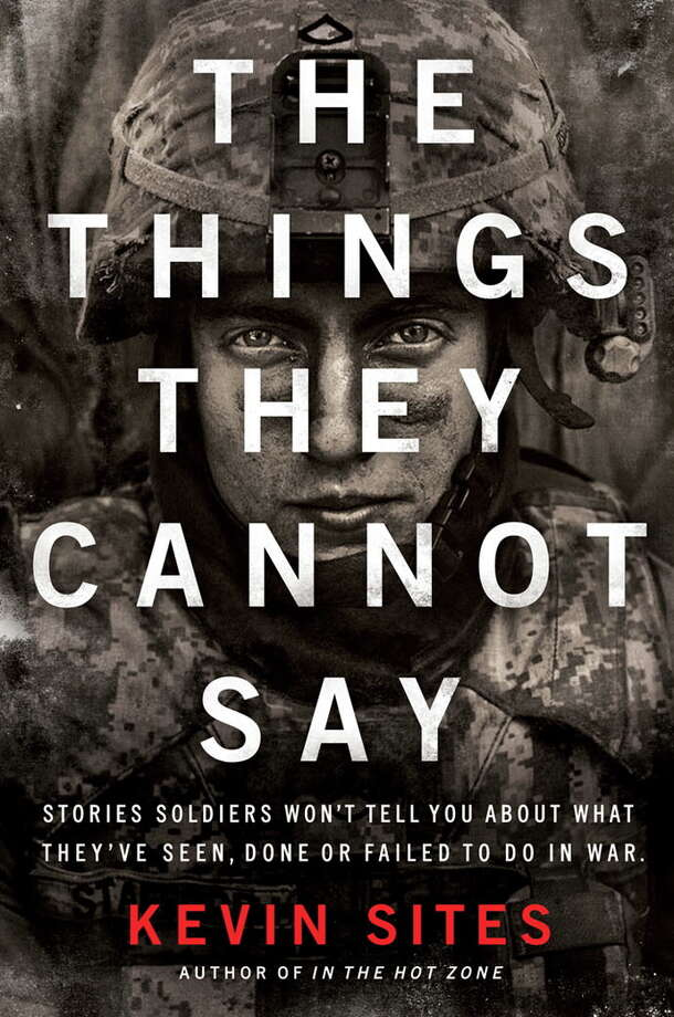 """The Things They Cannot Say"" by award-winning journalist and author Kevin Sites Photo: --"
