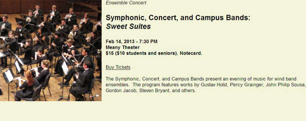 University of Washington Symphonic Concert and Campus Bands in Sweet Suites: The program features works from John Philip Sousa, Gustav Holst, Percy Grainger, and others. It begins at 7:30 p.m. at Meany Hall theater. Tickets are $15 per person, or $10 for students and seniors.