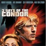 THREE DAYS OF THE CONDOR -- prescient film from 1975, though of as just another thriller at the time. The decades have revealed its importance.