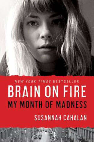 "In ""Brain on Fire,"" Susannah Cahalan documents the true story of her harrowing journey: a disease that took her from talented reporter to quiescent vegetative state and back, all in a few months time."