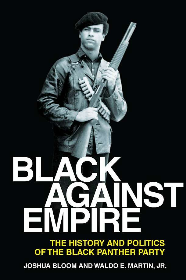 Black Against Empire: The History and Politics of the Black Panther Party, by Joshua Bloom and Waldo E. Martin Photo: University Of California Press