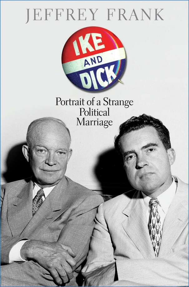 Ike and Dick: Portrait of a Strange Political Marriage, by Jeffrey Frank Photo: Simon & Schuster