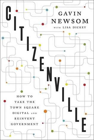 Citizenville, by Gavin Newsom with Lisa Dickey Photo: Penguin