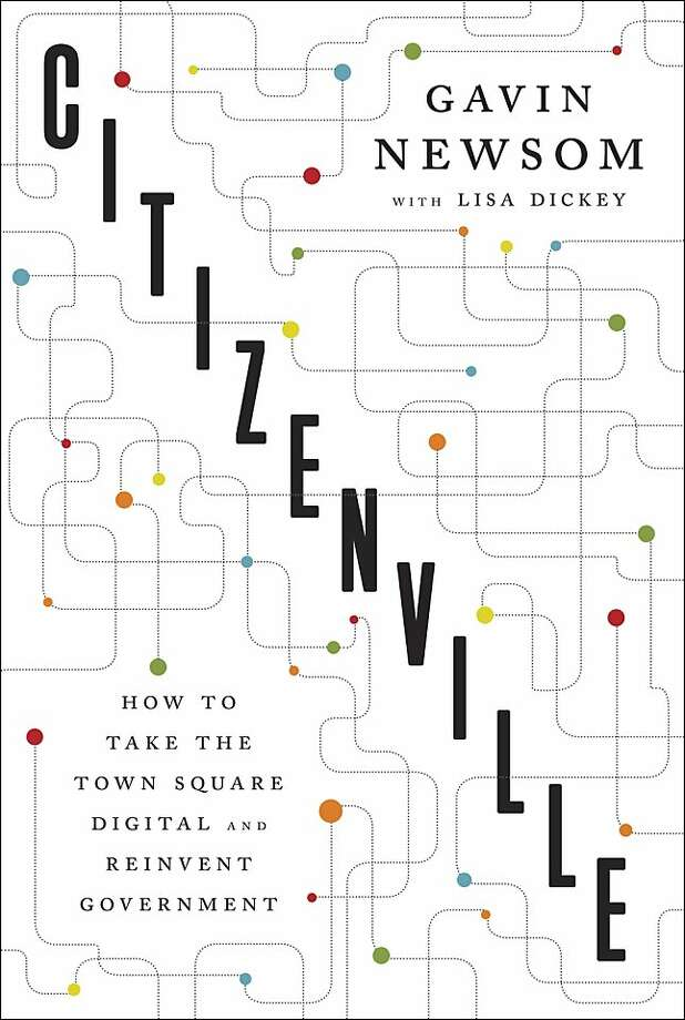 Citizenville, by Gavin Newsom with Lisa Dickey Photo: Penguin