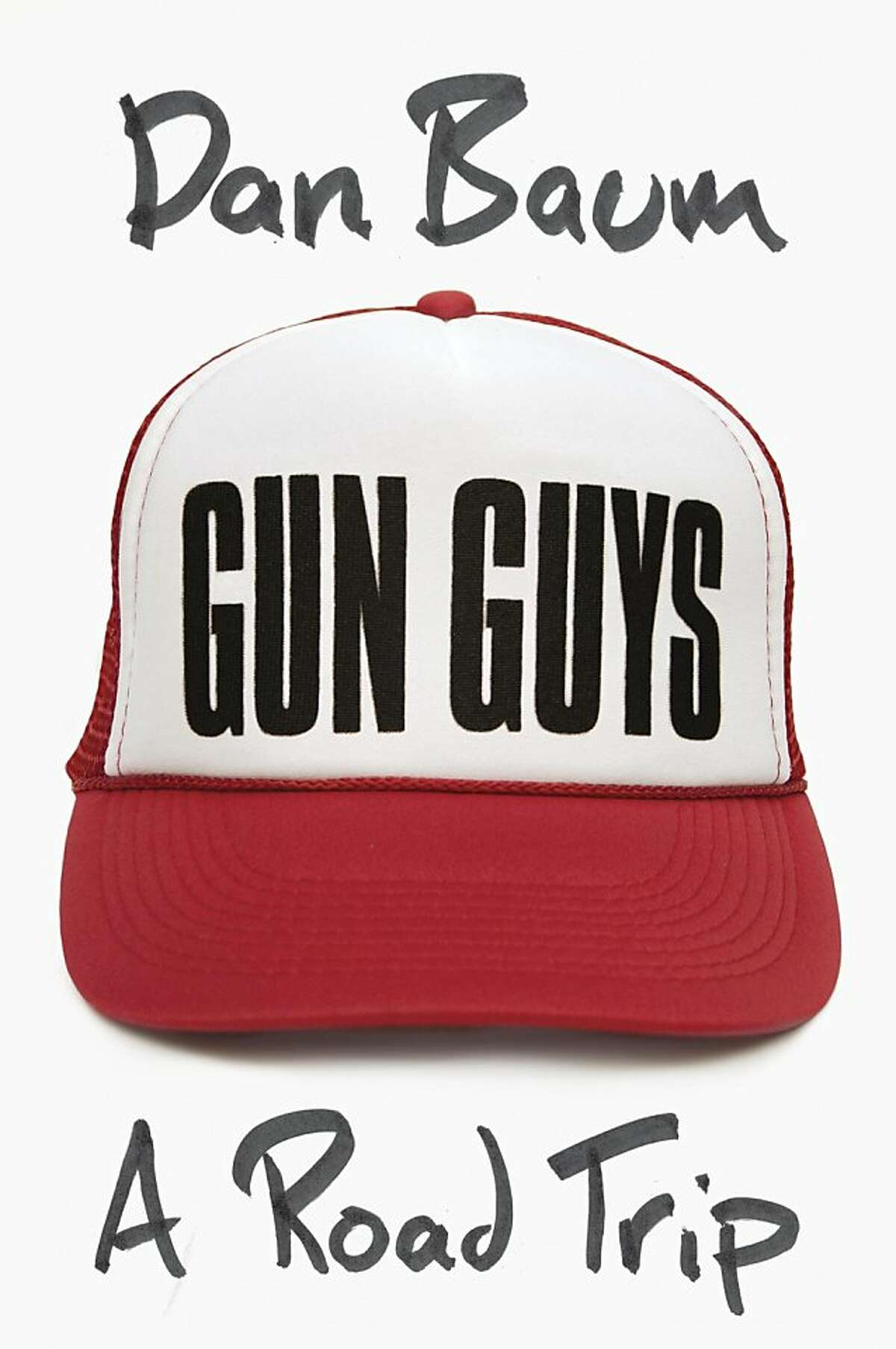 Gun Guys: A Road Trip, by Dan Baum