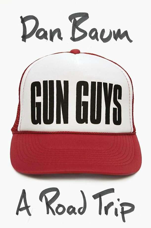 Gun Guys: A Road Trip, by Dan Baum Photo: Knopf