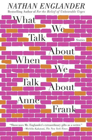 "Nathan Englander's latest collection of short stories, ""What We Talk About When We Talk About Anne Frank."""
