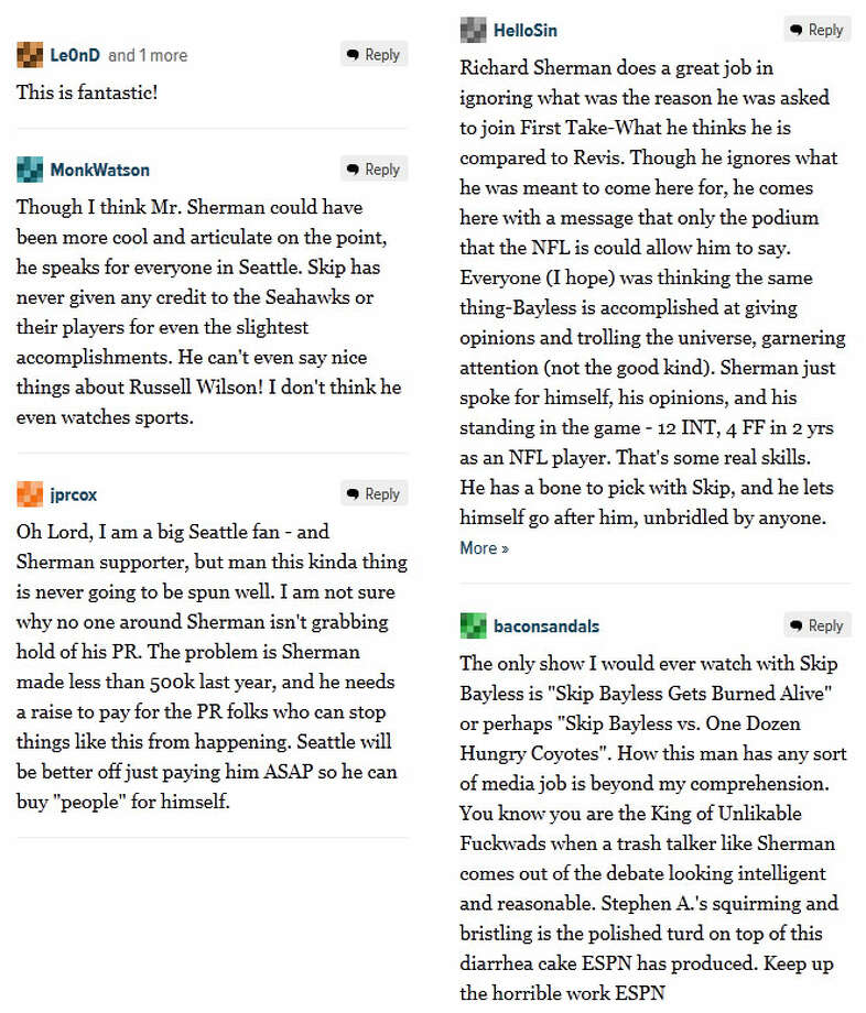 Deadspin commentersOn Deadspin, a sports site that lives for this kind of thing, commenters had a field day with the Sherman-Bayless battle. As in most discussions, football fans were split on whether they agreed with Sherman or sided with Bayless. How do you feel about it? (Leave a comment below!)
