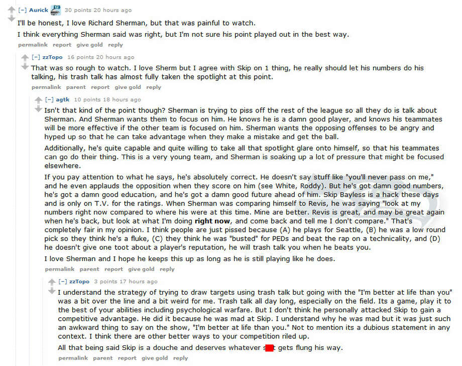 Reddit.com/r/SeahawksYou'd think a forum full of Seahawks fans would jump to Sherman's defense, but on Reddit's Seahawks subreddit, many commenters felt Sherman had finally crossed the line. Well, some of them thought that -- most /r/Seahawks redditors are huge homers.This screenshot was edited by seattlepi.com for profanity.