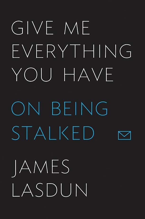 Give Me Everything You Have: On Being Stalked, by James Lasdun Photo: Farrar, Straus & Giroux
