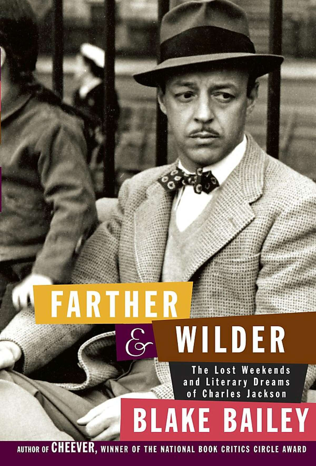 Farther and Wilder: The Lost Weekends and Literary Dreams of Charles Jackson, by Blake Bailey