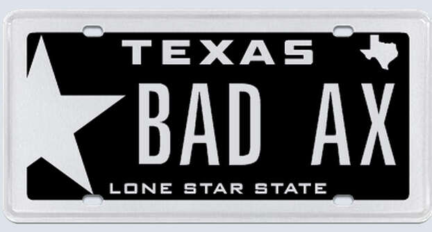 """This plate was rejected by the Texas Department of Motor Vehicles. Applicant's reasoning:""""In this context, Bad means tough. Ax means machine or tool. In the context of the hot rod car world, axes refer to modified cars.""""  Photo: MyPlates.com"""