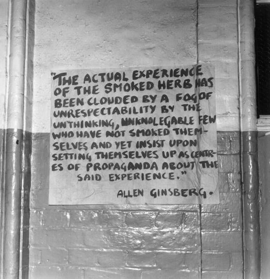 Here's a poster with an audacious   Ginsberg quote: ''The actual experience of the smoked herb has been clouded by a fog of unrespectability by the unthinking, unknowledgable few who have not smoked themselves and yet insist upon setting themselves up as centres of propaganda about the said experience.'' Photo: Sydney O'Meara, Getty Images / Hulton Archive