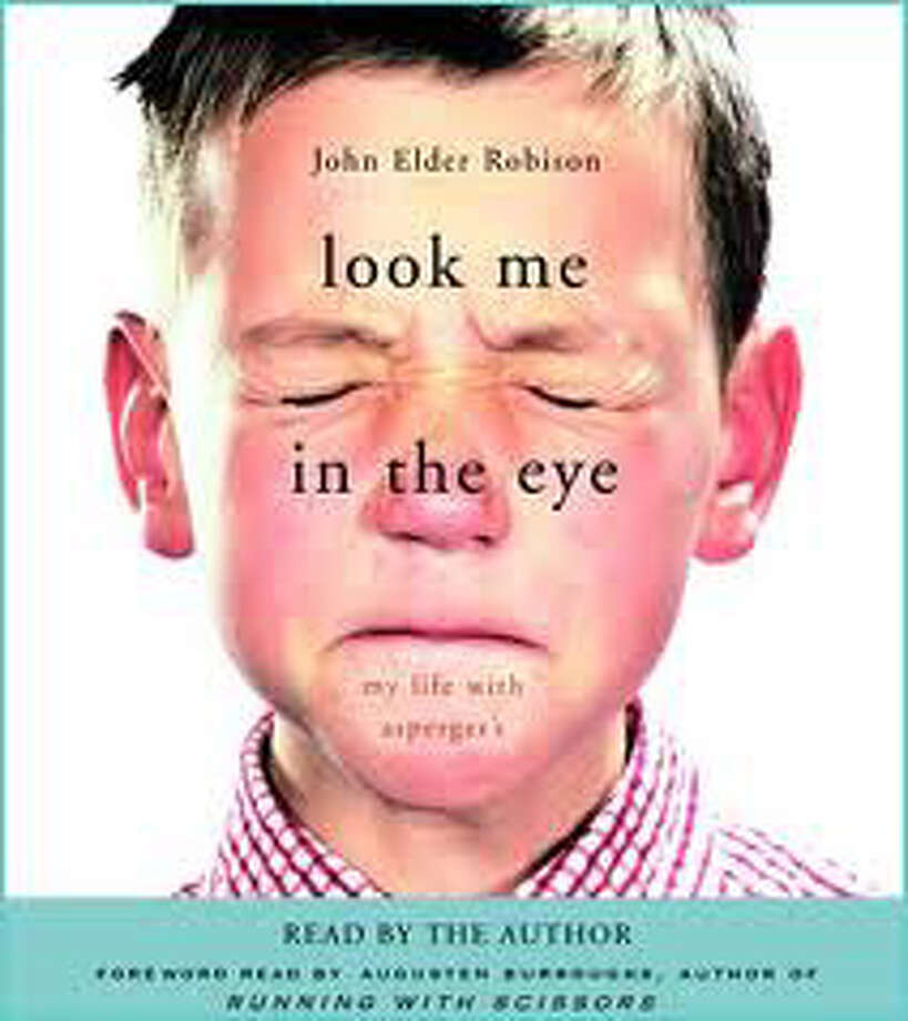 """Look Me in the Eye: My Life with Asperger's"" by John Elder Robison, chronicles the author's life with Asperger syndrome and tough times growing up. Photo: Contributed Photo"