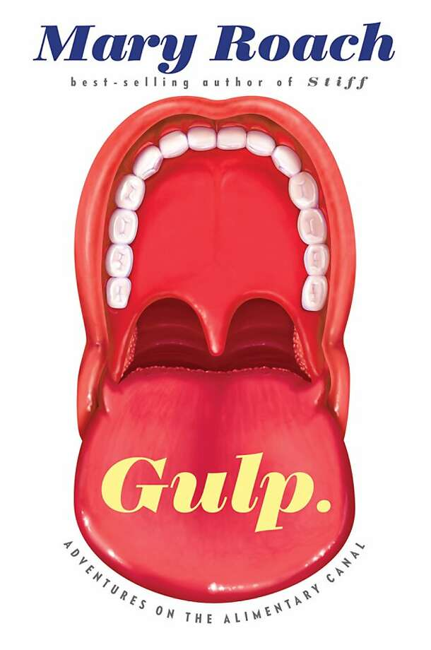 Gulp: Adventures on the Alimentary Canal, by Mary Roach Photo: Associated Press