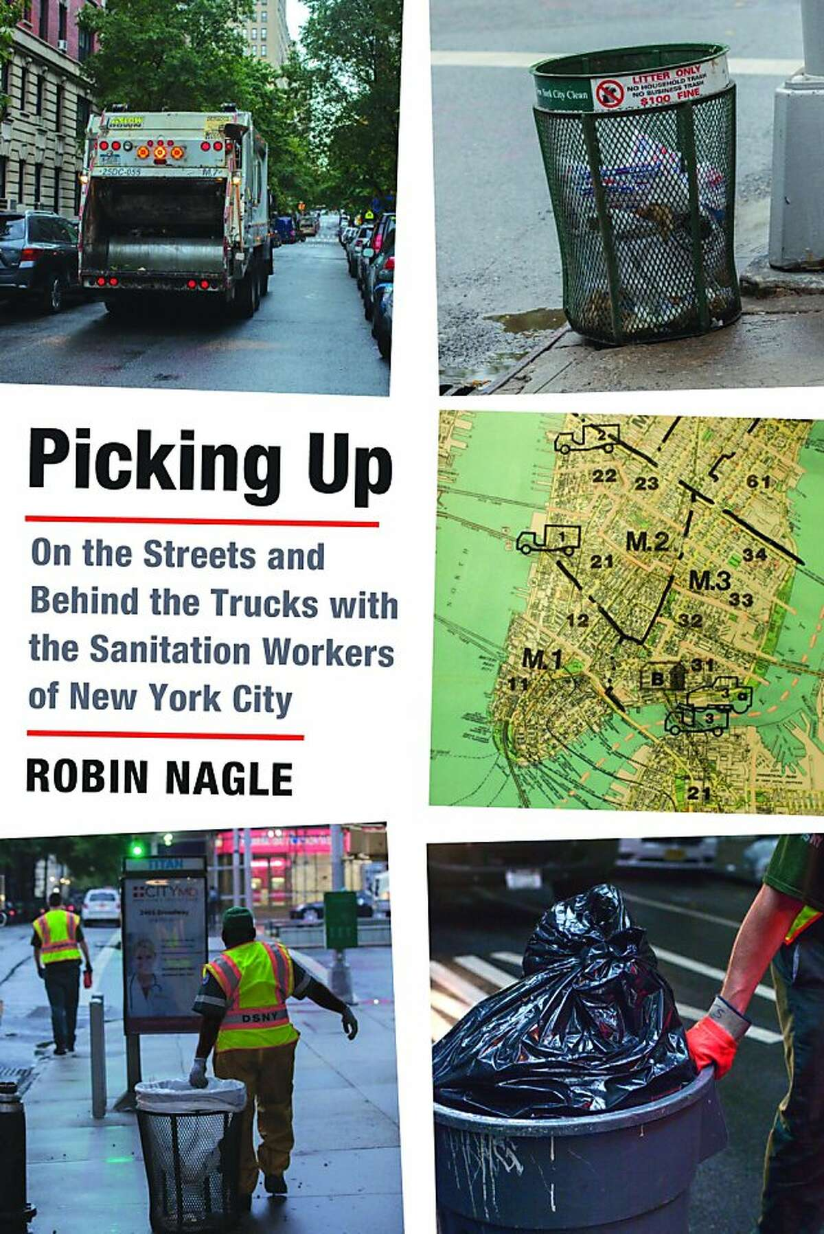 Picking Up: On the Streets and Behind the Trucks with the Sanitation Workers of New York City, by Robin Nagle