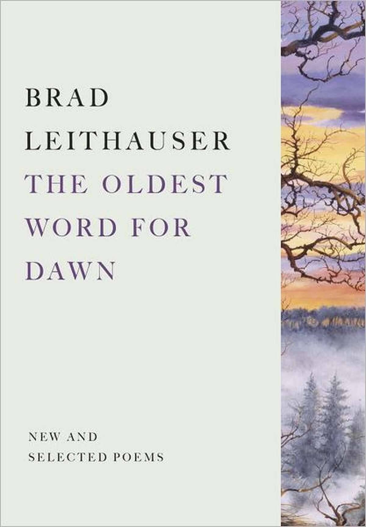"""""""The Oldest Word for Dawn: New and Selected Poems,"""" by Brad Leithauser"""