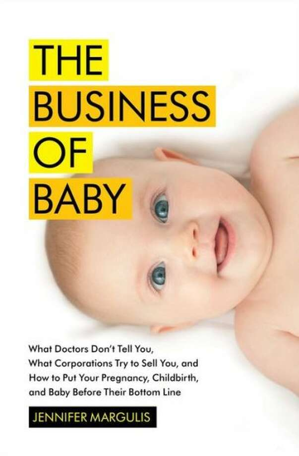 """The Business of Baby"" by Jennifer Margulis Photo: Xx"