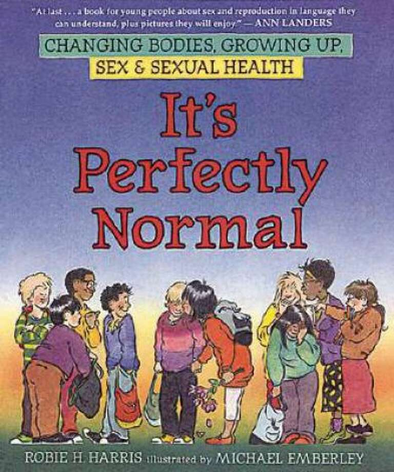 """It's Perfectly Normal: Changing Bodies, Growing Up, Sex, and Sexual Health,"" by Robie Harris – On the American Library Association's list of frequently challenged books, it ranked No. 9 in 2007, No. 1 in 2005 and No. 7 in 2003 – Some complain the book contains sexually explicit content."