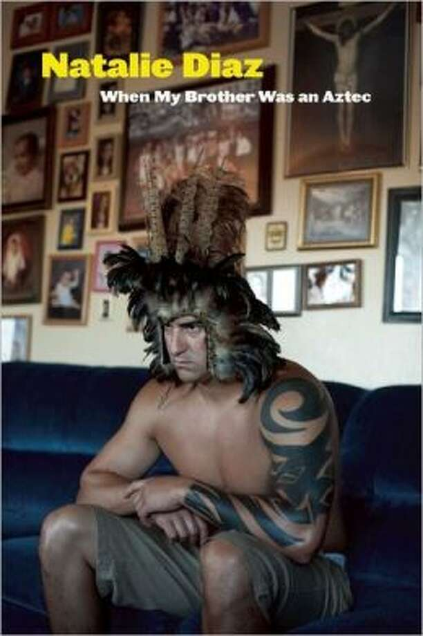 """When My Brother Was an Aztec"" by Natalie Diaz Photo: Xx"