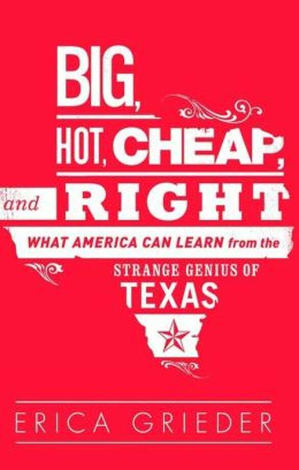"""Big, Hot, Cheap and Right: What America Can Learn for the Strange Genius of Texas,"" by Erica Grieder Photo: Xx"