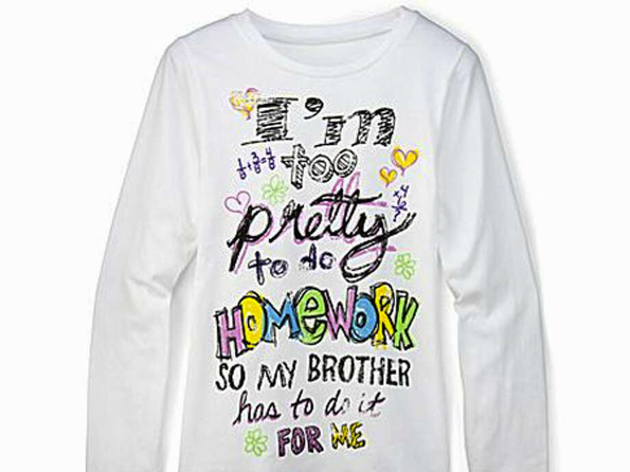 "JC Penney caused an uproar when it started selling a T-shirt reading ""I'm too pretty to do homework so my brother has to do it for me"" in 2011. The shirt was quickly yanked from the online store."