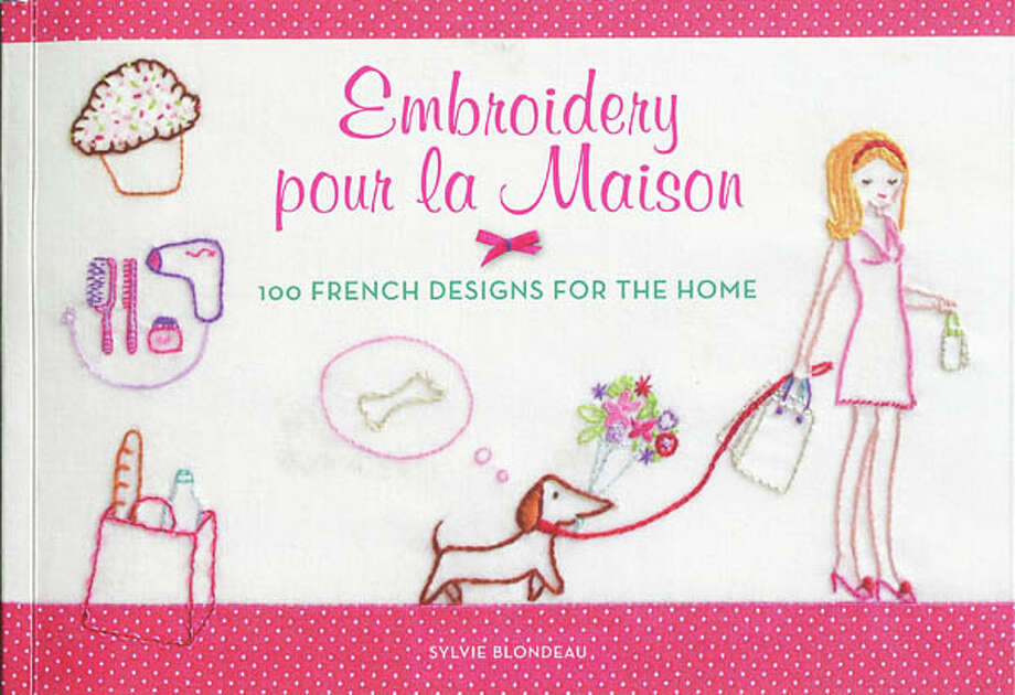 Embroidery pour la Maison: 100 French Designs for the Home, by Sylvie Blondeau, Harper Design, 64 pages, $12.99