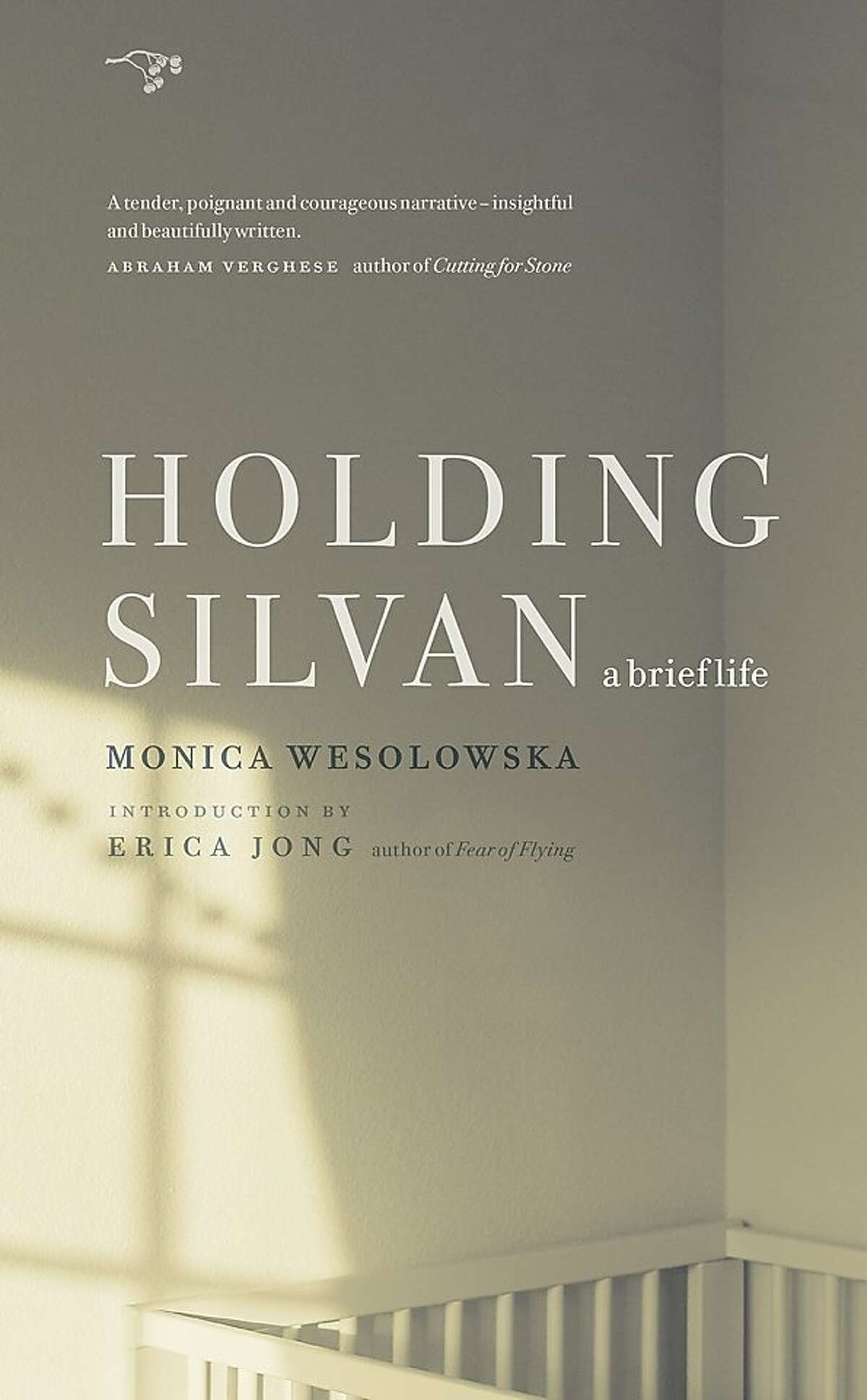Holding Silvan: A Brief Life, by Monica Wesolowska