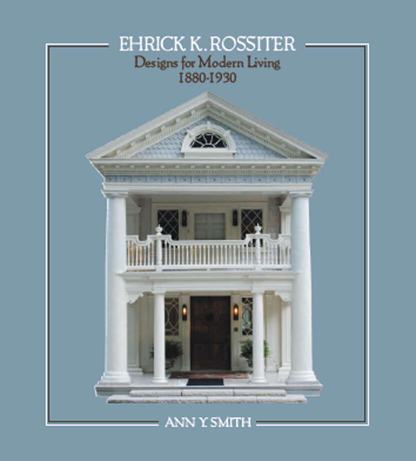 American architecture historian Ann Y. Smith has published  ìEhrick K. Rossitter ñ Designs for Modern Living.î March 2013 Photo: Contributed Photo