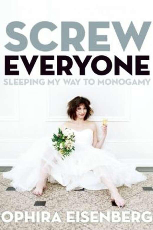 """Screw Everyone: Sleeping My Way to Monogamy"" by Ophira Eisenberg Photo: Xx"