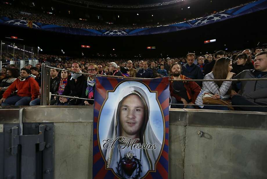 He can do anything with his feet but walk on water:Barcelona fans hang a banner depicting Argentinian forward Lionel Messi as the Messiah during an UEFA Champions League semifinal in Barcelona. Photo: Quique Garcia, AFP/Getty Images