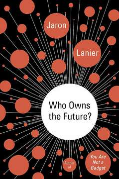 'Who Owns the Future?' by Jaron Lanier