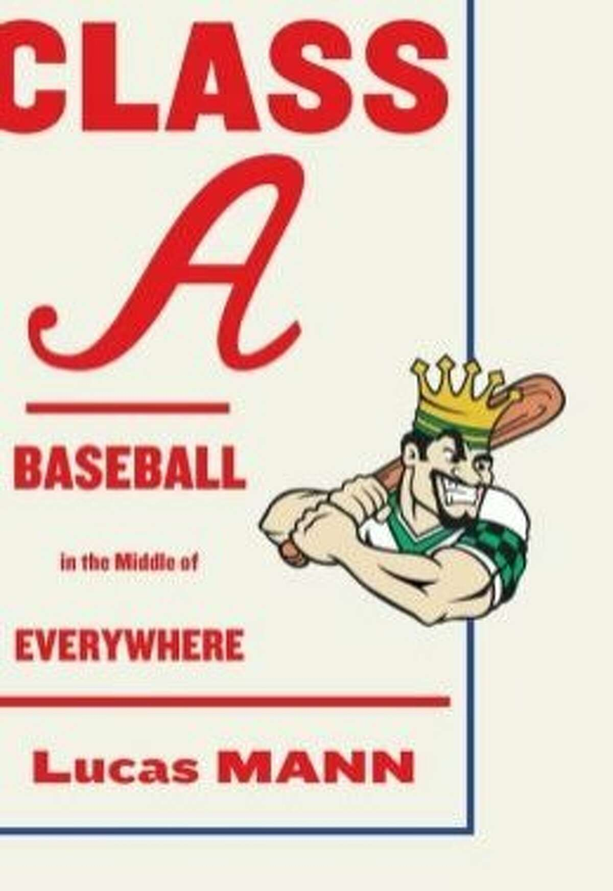 Class A: Baseball in the Middle of Everywhere, by Lucas Mann