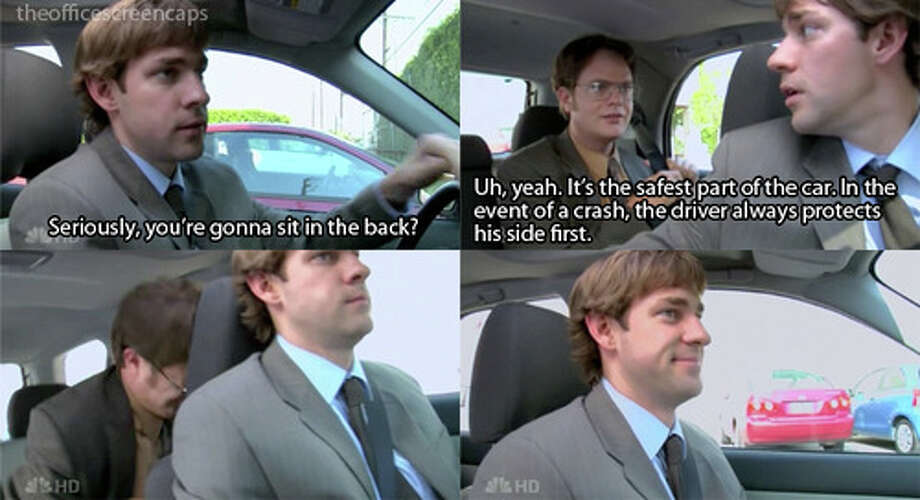 """13. Jim: """"Seriously? You're going to sit in the back?""""  Dwight: """"Uh yeah! It's the safest part of a car. In the event of a crash, the driver always protects his side first"""""""