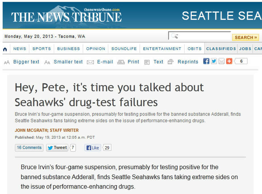 The News Tribune  Reporter John McGrath, on the Tacoma News Tribune's website, called for Pete Carroll to make some changes. ''Irvin's positive test is consistent with a troubling pattern involving banned substances and the Seahawks,'' McGrath wrote, ''and it calls for a much more authentic response than a shrug of the shoulders.''