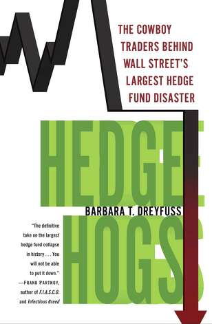 "The cover jacket of ""Hedge Hogs: The Cowboy Traders Behind Wall Street's Largest Hedge Fund Disaster"" is shown in this undated handout photo released to the media on May 21, 2013. The book is written by Barbara T. Dreyfuss. Source: Random House, Inc. via Bloomberg EDITOR'S NOTE: EDITORIAL USE ONLY. NO SALES. Photo: Via Bloomberg / Random House, Inc."