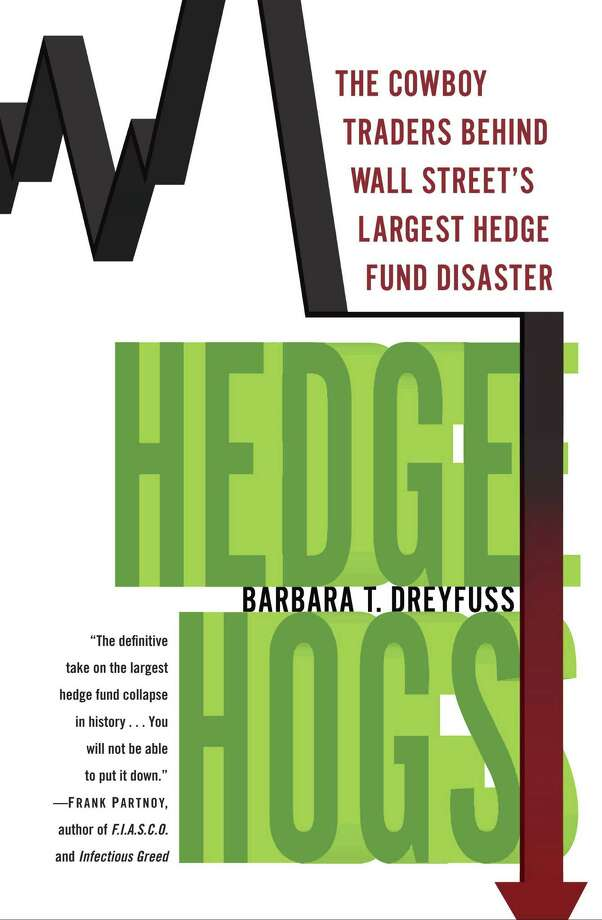 """The cover jacket of """"Hedge Hogs: The Cowboy Traders Behind Wall Street's Largest Hedge Fund Disaster"""" is shown in this undated handout photo released to the media on May 21, 2013. The book is written by Barbara T. Dreyfuss. Source: Random House, Inc. via Bloomberg EDITOR'S NOTE: EDITORIAL USE ONLY. NO SALES. Photo: Via Bloomberg / Random House, Inc."""