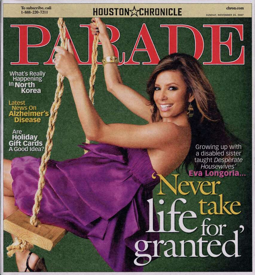 MAGAZINE COVER -- Parade Magazine cover for  Sunday,  November 25, 2007.  Growing up with a disabled sister taught Desperate Housewives' Eva Longoria ... 'Never take life for granted' Photo: Parade Magazine / handout