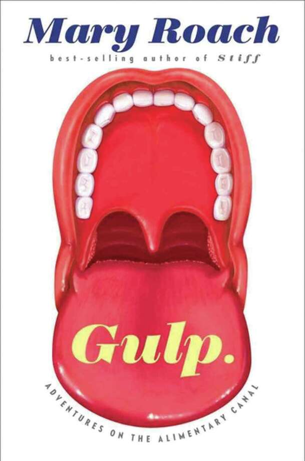?Gulp. Adventures on the Alimentary Canal? (W.W. Norton & Company, $26.95) by Mary Roach