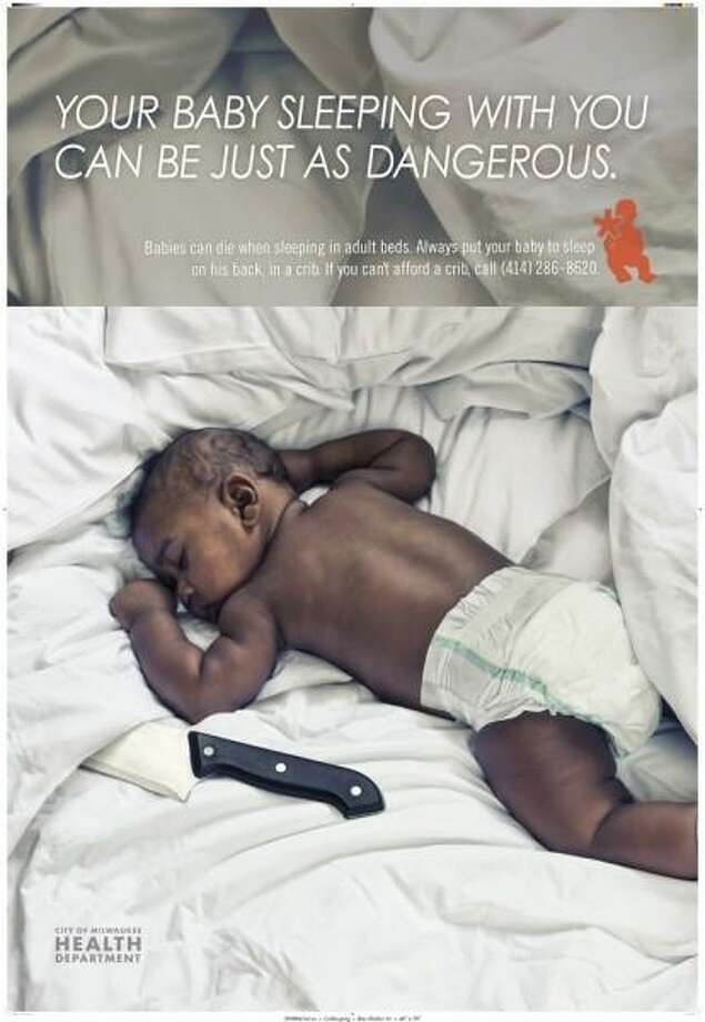 A 2011 ad campaign from the Milwaukee Health Department featured photographs of adorable babies cuddling butcher knives are emblazoned with the statement: YOUR BABY SLEEPING WITH YOU CAN BE JUST AS DANGEROUS. The images were meant to raise awareness about the city's many babies who die while sleeping in their parents' beds every year.